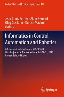Informatics in Control, Automation and Robotics: 8th International Conference, ICINCO 2011 Noordwijkerhout, The Netherlands, July 28-31, 2011 Revised Selected Papers - Lecture Notes in Electrical Engineering 174 (Paperback)