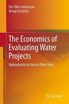 The Economics of Evaluating Water Projects: Hydroelectricity Versus Other Uses (Paperback)