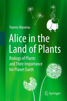 Alice in the Land of Plants: Biology of Plants and Their Importance for Planet Earth (Paperback)