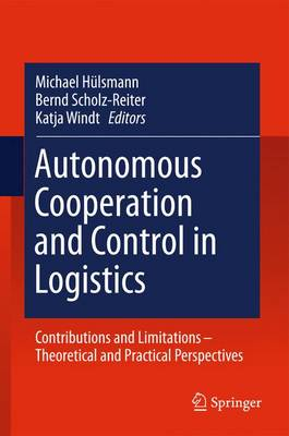Autonomous Cooperation and Control in Logistics: Contributions and Limitations - Theoretical and Practical Perspectives (Paperback)