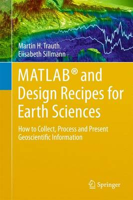MATLAB (R) and Design Recipes for Earth Sciences: How to Collect, Process and Present Geoscientific Information (Paperback)