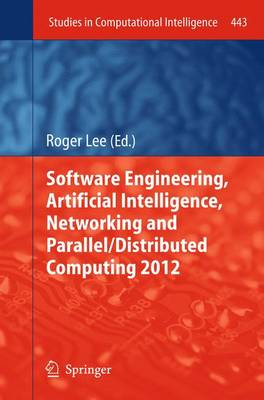 Software Engineering, Artificial Intelligence, Networking and Parallel/Distributed Computing 2012 - Studies in Computational Intelligence 443 (Paperback)