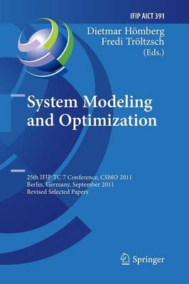 System Modeling and Optimization: 25th IFIP TC 7 Conference, CSMO 2011, Berlin, Germany, September 12-16, 2011, Revised Selected Papers - IFIP Advances in Information and Communication Technology 391 (Paperback)