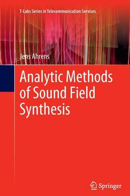 Analytic Methods of Sound Field Synthesis - T-Labs Series in Telecommunication Services (Paperback)