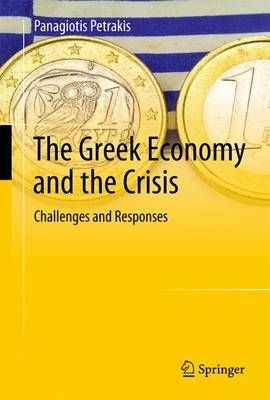 The Greek Economy and the Crisis: Challenges and Responses (Paperback)