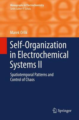 Self-Organization in Electrochemical Systems II: Spatiotemporal Patterns and Control of Chaos - Monographs in Electrochemistry (Paperback)