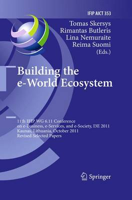 Building the e-World Ecosystem: 11th IFIP WG 6.11 Conference on e-Business, e-Services, and e-Society, I3E 2011, Kaunas, Lithuania, October 12-14, 2011, Revised Selected Papers - IFIP Advances in Information and Communication Technology 353 (Paperback)