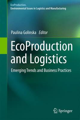 EcoProduction and Logistics: Emerging Trends and Business Practices - EcoProduction (Paperback)