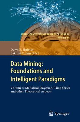 Data Mining: Foundations and Intelligent Paradigms: VOLUME 2: Statistical, Bayesian, Time Series and other Theoretical Aspects - Intelligent Systems Reference Library 24 (Paperback)