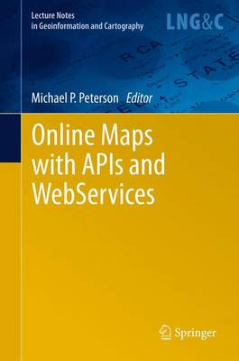 Online Maps with APIs and WebServices - Lecture Notes in Geoinformation and Cartography (Paperback)