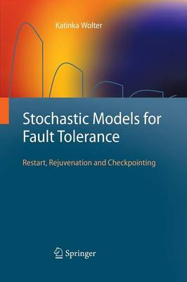 Stochastic Models for Fault Tolerance: Restart, Rejuvenation and Checkpointing (Paperback)