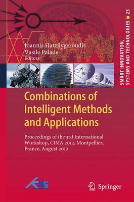 Combinations of Intelligent Methods and Applications: Proceedings of the 3rd International Workshop, CIMA 2012, Montpellier, France, August 2012 - Smart Innovation, Systems and Technologies 23 (Paperback)