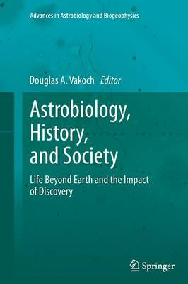 Astrobiology, History, and Society: Life Beyond Earth and the Impact of Discovery - Advances in Astrobiology and Biogeophysics (Paperback)