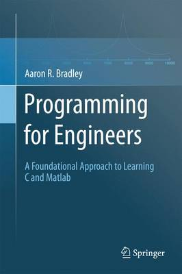 Programming for Engineers: A Foundational Approach to Learning C and Matlab (Paperback)