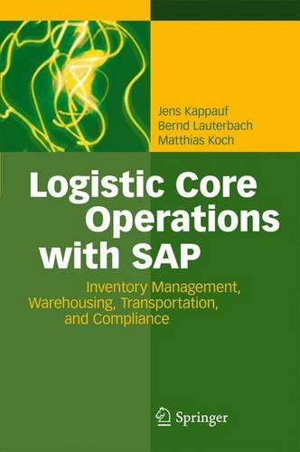 Logistic Core Operations With SAP: Inventory Management, Warehousing, Transportation, and Compliance (Paperback)