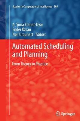 Automated Scheduling and Planning: From Theory to Practice - Studies in Computational Intelligence 505 (Paperback)
