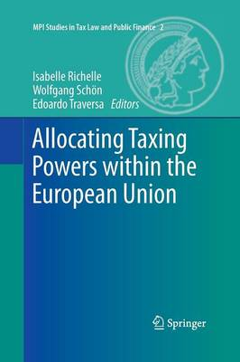 Allocating Taxing Powers within the European Union - MPI Studies in Tax Law and Public Finance 2 (Paperback)