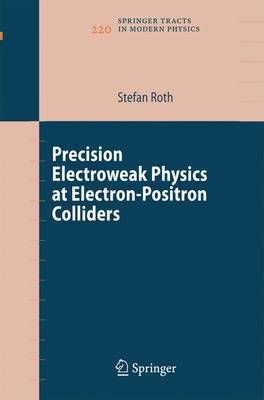 Precision Electroweak Physics at Electron-Positron Colliders - Springer Tracts in Modern Physics 220 (Paperback)