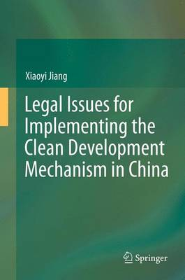 Legal Issues for Implementing the Clean Development Mechanism in China (Paperback)