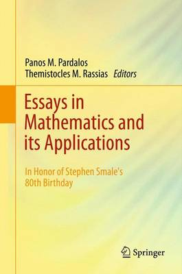 Essays in Mathematics and its Applications: In Honor of Stephen Smale's 80th Birthday (Paperback)