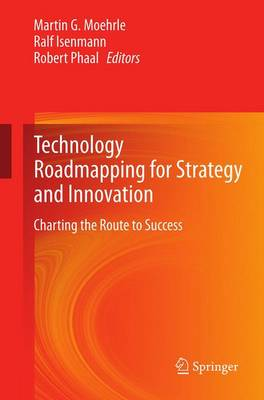 Technology Roadmapping for Strategy and Innovation: Charting the Route to Success (Paperback)
