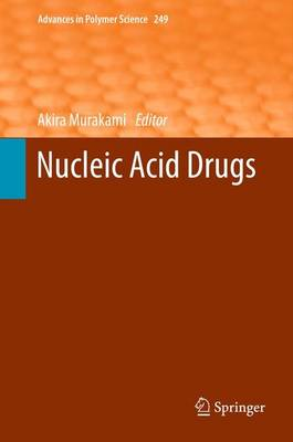 Nucleic Acid Drugs - Advances in Polymer Science 249 (Paperback)