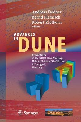 Advances in DUNE: Proceedings of the DUNE User Meeting, Held in October 6th-8th 2010 in Stuttgart, Germany (Paperback)