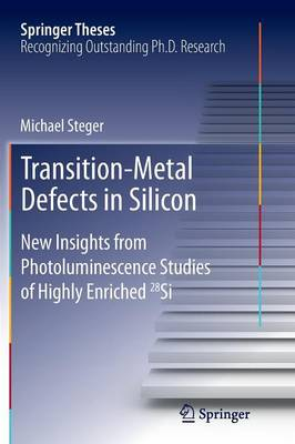 Transition-Metal Defects in Silicon: New Insights from Photoluminescence Studies of Highly Enriched 28Si - Springer Theses (Paperback)