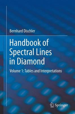 Handbook of Spectral Lines in Diamond: Volume 1: Tables and Interpretations (Paperback)