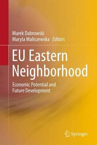 EU Eastern Neighborhood: Economic Potential and Future Development (Paperback)