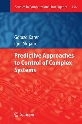 Predictive Approaches to Control of Complex Systems - Studies in Computational Intelligence 454 (Paperback)