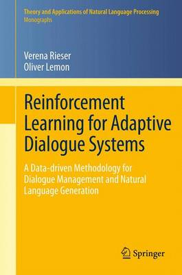 Reinforcement Learning for Adaptive Dialogue Systems: A Data-driven Methodology for Dialogue Management and Natural Language Generation - Theory and Applications of Natural Language Processing (Paperback)