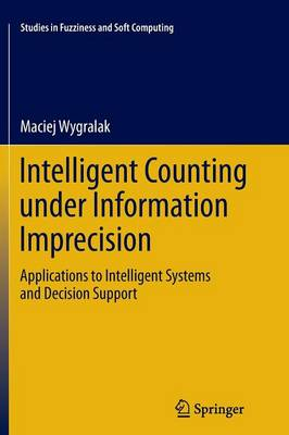 Intelligent Counting Under Information Imprecision: Applications to Intelligent Systems and Decision Support - Studies in Fuzziness and Soft Computing 292 (Paperback)