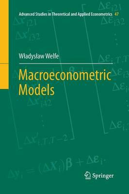 Macroeconometric Models - Advanced Studies in Theoretical and Applied Econometrics 47 (Paperback)
