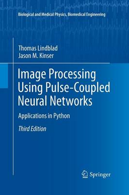 Image Processing using Pulse-Coupled Neural Networks: Applications in Python - Biological and Medical Physics, Biomedical Engineering (Paperback)