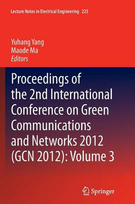 Proceedings of the 2nd International Conference on Green Communications and Networks 2012 (GCN 2012): Volume 3 - Lecture Notes in Electrical Engineering 225 (Paperback)