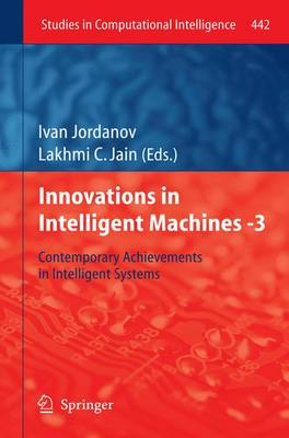 Innovations in Intelligent Machines -3: Contemporary Achievements in Intelligent Systems - Studies in Computational Intelligence 442 (Paperback)