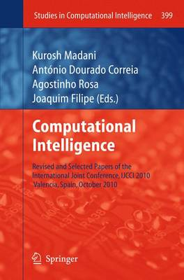 Computational Intelligence: Revised and Selected Papers of the International Joint Conference, IJCCI 2010, Valencia, Spain, October 2010 - Studies in Computational Intelligence 399 (Paperback)