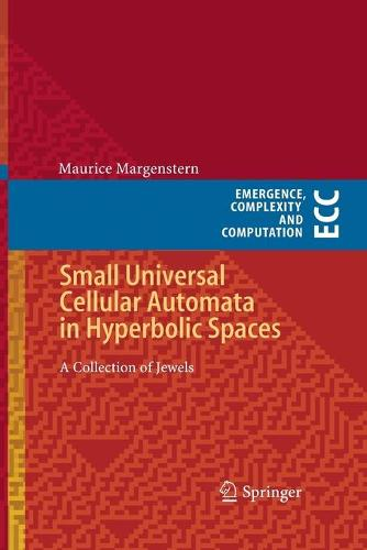 Small Universal Cellular Automata in Hyperbolic Spaces: A Collection of Jewels - Emergence, Complexity and Computation 4 (Paperback)