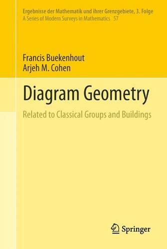Diagram Geometry: Related to Classical Groups and Buildings - Ergebnisse der Mathematik und ihrer Grenzgebiete. 3. Folge / A Series of Modern Surveys in Mathematics 57 (Paperback)