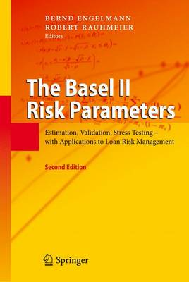 The Basel II Risk Parameters: Estimation, Validation, Stress Testing - with Applications to Loan Risk Management (Paperback)