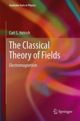 The Classical Theory of Fields: Electromagnetism - Graduate Texts in Physics (Paperback)