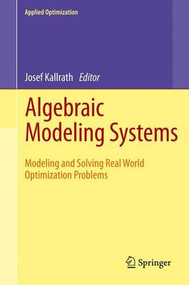 Algebraic Modeling Systems: Modeling and Solving Real World Optimization Problems - Applied Optimization 104 (Paperback)