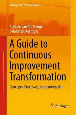 A Guide to Continuous Improvement Transformation: Concepts, Processes, Implementation - Management for Professionals (Paperback)
