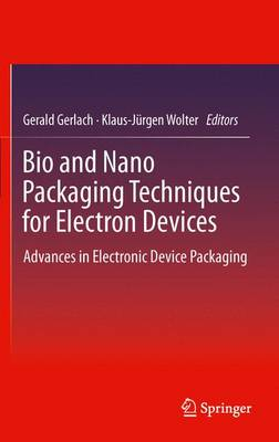 Bio and Nano Packaging Techniques for Electron Devices: Advances in Electronic Device Packaging (Paperback)