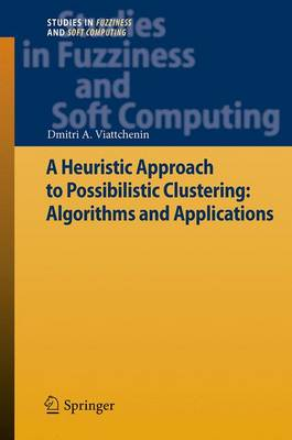 A Heuristic Approach to Possibilistic Clustering: Algorithms and Applications - Studies in Fuzziness and Soft Computing 297 (Paperback)