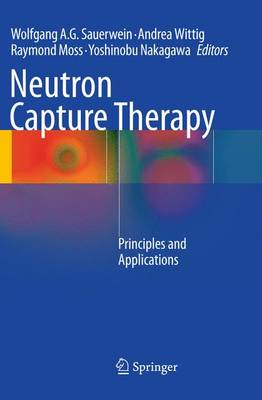 Neutron Capture Therapy: Principles and Applications (Paperback)