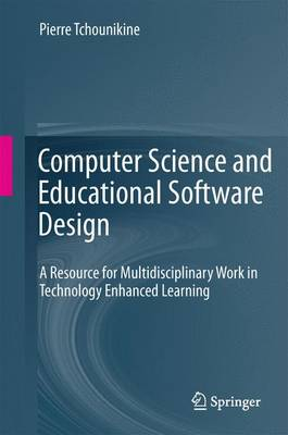 Computer Science and Educational Software Design: A Resource for Multidisciplinary Work in Technology Enhanced Learning (Paperback)
