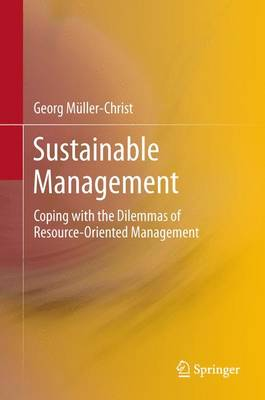Sustainable Management: Coping with the Dilemmas of Resource-Oriented Management (Paperback)