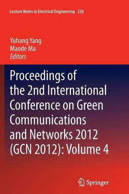 Proceedings of the 2nd International Conference on Green Communications and Networks 2012 (GCN 2012): Volume 4 - Lecture Notes in Electrical Engineering 226 (Paperback)